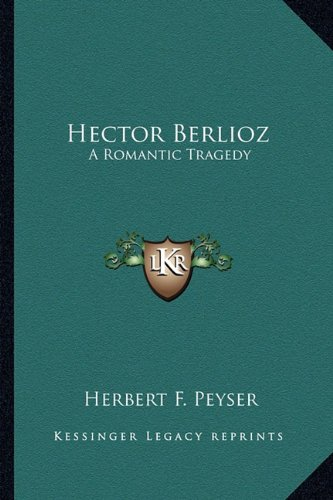 Image for Hector Berlioz: A Romantic Tragedy