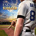 The Eskimo Slugger Audiobook by Brad Boney Narrated by Michael Ferraiuolo