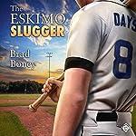 The Eskimo Slugger | Brad Boney