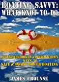 Boating Savvy - What KNOT To Do: Often-overlooked and Lesser-known Keys To Safe and Smart Power Boating