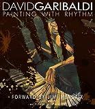 David Garibaldi Painting with Rhythm