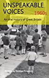 Unspeakable Voices - 1960s (An oral history of Great Britain 1950 - 2010)