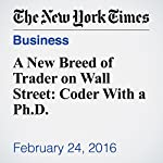 A New Breed of Trader on Wall Street: Coder With a Ph.D. | Landon Thomas Jr.