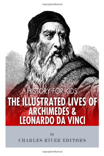 History for Kids: The Illustrated Lives of Archimedes and Leonardo Da Vinci