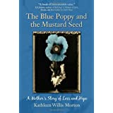 The Blue Poppy and the Mustard Seed: A Mother's Story of Loss and Hope ~ Kathleen Willis Morton