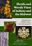 img - for Shrubs and Woody Vines of Indiana and the Midwest: Identification, Wildlife Values, and Landscaping Use book / textbook / text book
