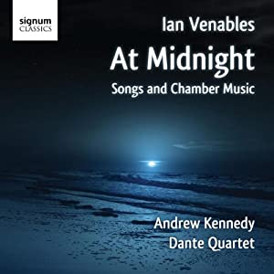 Venables: At Midnight, Songs and Chamber Music (Andrew Kennedy / Dante Quartet)
