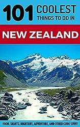 New Zealand- New Zealand Travel Guide- 101 Coolest Things to Do in New Zealand (New Zealand Travel Guide, Backpacking New Zealand, Budget Travel New Zealand, ... Wellington, Queenstown, Christchurch)