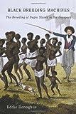 Black Breeding Machines: The Breeding of Negro Slaves in the Diaspora