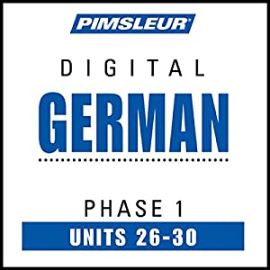 German Phase 1, Unit 26-30: Learn to Speak and Understand German with Pimsleur Language Programs | [ Pimsleur]