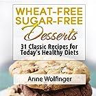 Wheat-Free Sugar-Free Desserts: 31 Classic Recipes for Today's Healthy Diets Hörbuch von Anne Wolfinger Gesprochen von: Elaine Kvernum