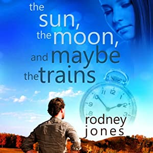 The Sun, the Moon, and Maybe the Trains Audiobook