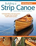 Building a Strip Canoe, Second Edition, Revised and Expanded: Full-Sized Plans and Instructions for Eight Easy-To-Build, Field Tested Canoes