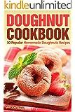 Doughnut Cookbook: 30 Popular Homemade Doughnuts Recipes