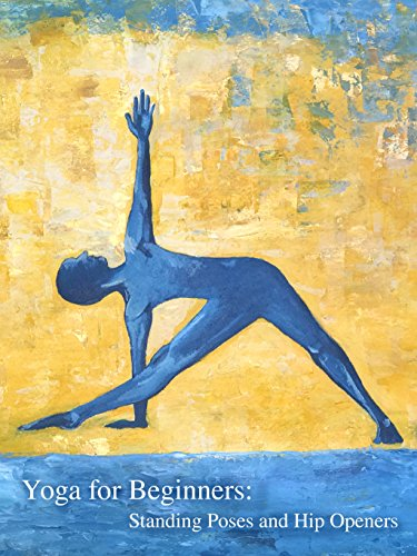 Yoga for Beginners: Standing Poses and Hip Openers