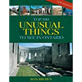 Top 100 Unusual Things to See in Ontarioby Ron Brown
