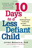 10 Days to a Less Defiant Child: The Breakthrough Program for Overcoming Your Child
