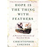 Hope Is the Thing with Feathers: A Personal Chronicle of Vanished Birds ~ Christopher Cokinos