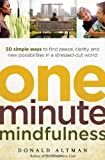 Donald Altman One-Minute Mindfulness: 50 Simple Ways to Find Peace, Clarity, and New Possibilities in a Stressed-Out World