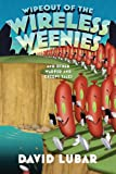 Wipeout of the Wireless Weenies: And Other Warped and Creepy Tales (Weenies Stories)