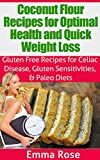 The Coconut Flour Recipes for Optimal Health and Quick Weight Loss: Gluten Free Recipes for Celiac Disease, Gluten Sensitivities & Paleo Diets (FREE BONUS): low carb, celiac disease, weight loss