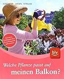 Welche Pflanze passt auf meinen Balkon?: Standorte, Lieblingsfarben, Gestaltungsstile, Jahreszeiten