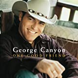 One Good Friendby George Canyon