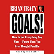 Goals! How to Get Everything You Want Faster Than You Ever Thought Possible | [Brian Tracy]