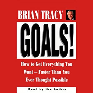 Goals! How to Get Everything You Want Faster Than You Ever Thought Possible Audiobook