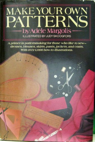 Make Your Own Patterns: A Primer In Pattern Making For Those Who Like To Sew front-682738