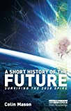 img - for A Short History of the Future: Surviving the 2030 Spike book / textbook / text book