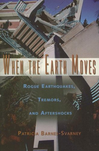 When the Earth Moves: Rogue Earthquakes, Tremors, and Aftershocks