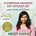 Is Everyone Hanging Out Without Me?: (And Other Concerns) Audiobook by Mindy Kaling Narrated by Mindy Kaling