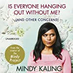 Is Everyone Hanging Out Without Me?: (And Other Concerns) | Mindy Kaling