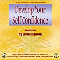 Develop Your Self-Confidence  by Glenn Harrold Narrated by Glenn Harrold