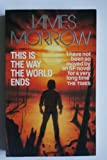 This Is the Way the World Ends (0099630702) by Morrow, James