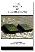 The Reality of Climate Change: The Biggest Threat To All of Humanity and Life Forms on Earth