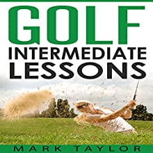 Golf: Intermediate Lessons Audiobook by Mark Taylor Narrated by Forris Day Jr