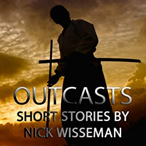 Outcasts: Short Stories by Nick Wisseman | [Nick Wisseman]
