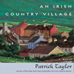 An Irish Country Village (       UNABRIDGED) by Patrick Taylor Narrated by John Keating