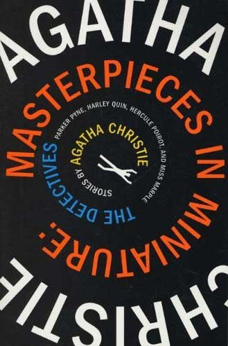 Masterpieces in Miniature: Stories: The Detectives; Parker Pyne; Harley Quin, Hercule Poirot, and Miss Marple