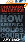 Ordinary Injustice: How America Holds...