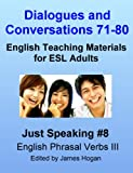 Dialogues and Conversations 71-80. English Teaching Materials for ESL Adults. English Phrasal Verbs III. (Just Speaking)