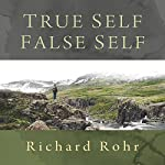 True Self, False Self | Richard Rohr
