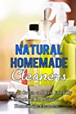 Natural Homemade Cleaners: Over 50 Green and Eco Friendly Solutions For Natural Homemade Cleaners
