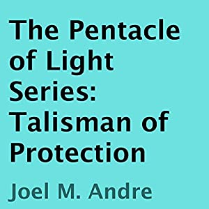 The Pentacle of Light Series, Book 3: Talisman of Protection Audiobook
