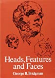 Heads, Features and Faces (Dover Anatomy for Artists) (0486227081) by George B. Bridgman