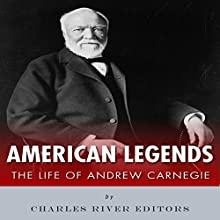 American Legends: The Life of Andrew Carnegie Audiobook by  Charles River Editors Narrated by Kenneth Ray
