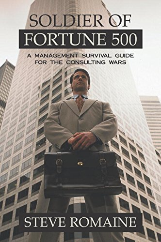Soldier of Fortune 500: A Management Survival Guide for the Consulting Wars
