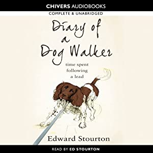 Diary of a Dog Walker: Time Spent Following a Lead   [Edward Stourton]